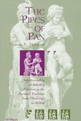 The Pipes of Pan: Intertextuality and Literary Filiation in the Pastoral Tradition from Theocritus to Milton