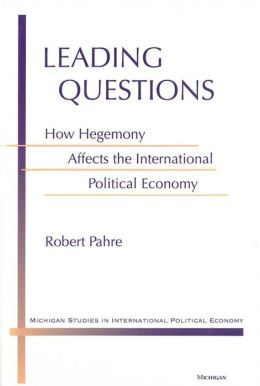 Leading Questions: How Hegemony Affects the International Political Economy