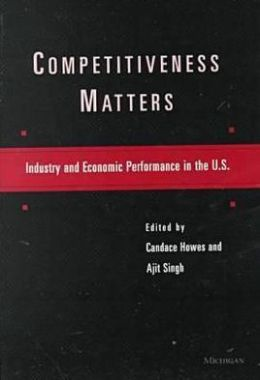 Competitiveness Matters: Industry and Economic Performance in the U.S.