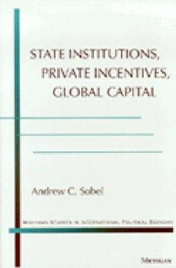 State Institutions, Private Incentives, Global Capital