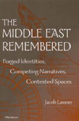 The Middle East Remembered: Forged Identities, Competing Narratives, Contested Spaces