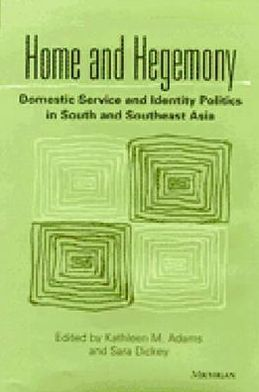 Home and Hegemony: Domestic Service and Identity Politics in South and Southeast Asia
