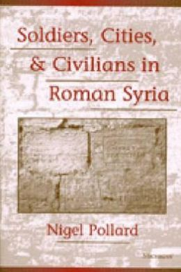 Soldiers, Cities, and Civilians in Roman Syria