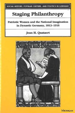 Staging Philanthropy: Patriotic Women and the National Imagination in Dynastic Germany, 1813-1916