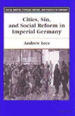 Cities, Sin, and Social Reform in Imperial Germany