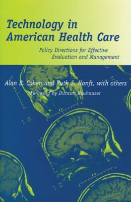 Technology in American Health Care: Policy Directions for Effective Evaluation and Management
