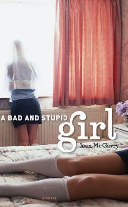 A Bad and Stupid Girl