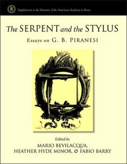 The Serpent and the Stylus: Essays on G. B. Piranesi