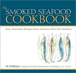 The Smoked Seafood Cookbook: Easy, Innovative Recipes from America's Best Fish Smokery