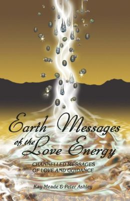 Earth Messages of the Love Energy: Channelled Messages of Love and Guidance
