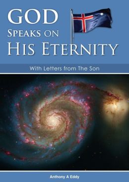 GOD Speaks on His Eternity With Letters from The Son