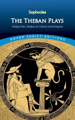 The The Theban Plays: Oedipus Rex, Oedipus at Colonus and Antigone Theban Plays