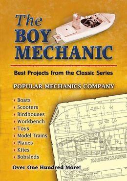 The The Boy Mechanic: Best Projects from the Classic Popular Mechanics Series Boy Mechanic