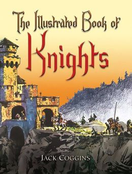 The The Illustrated Book of Knights Illustrated Book of Knights