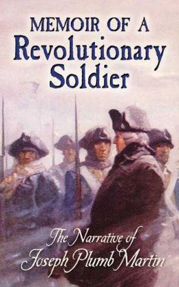 Memoir of a Revolutionary Soldier: The Narrative of Joseph Plumb Martin