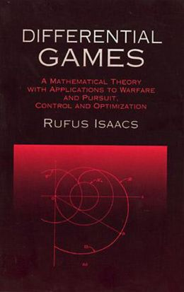 Differential Games: A Mathematical Theory with Applications to Warfare and Pursuit, Control and Optimization