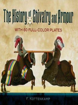 The History of Chivalry and Armour: With 6 Full-Color Plates