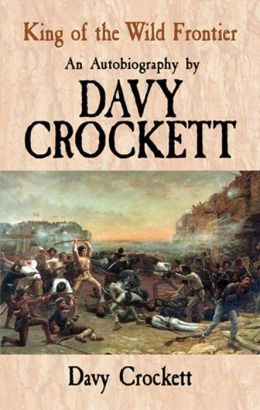 King of the Wild Frontier: An Autobiography by Davy Crockett