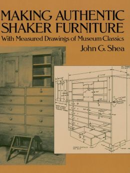 Making Authentic Shaker Furniture: With Measured Drawings of Museum Classics