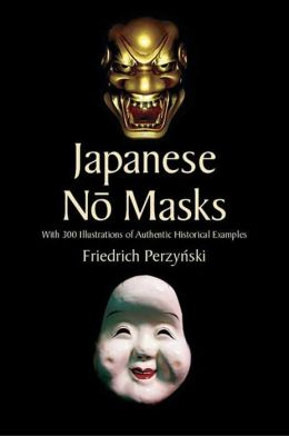 Japanese No Masks: With 3 Illustrations of Authentic Historical Examples