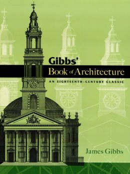 Gibbs' Book of Architecture: An Eighteenth-Century Classic