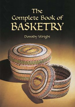 The The Complete Book of Basketry Complete Book of Basketry
