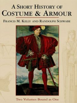 A Short History of Costume & Armour: Two Volumes Bound as One