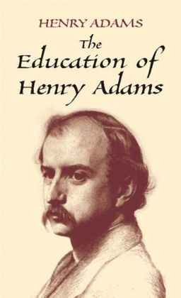 The The Education of Henry Adams Education of Henry Adams
