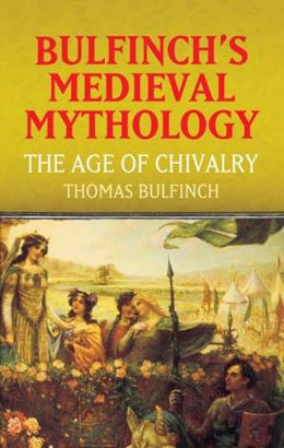 Bulfinch's Medieval Mythology: The Age of Chivalry
