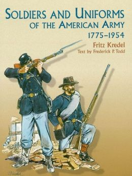 Soldiers and Uniforms of the American Army, 1775-1954