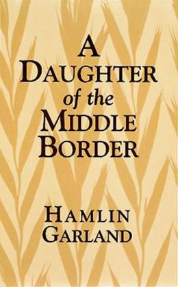 A A Daughter of the Middle Border Daughter of the Middle Border