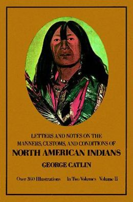 Manners, Customs, and Conditions of the North American Indians, Volume II
