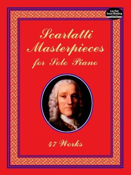 Scarlatti Masterpieces for Solo Piano: 47 Works
