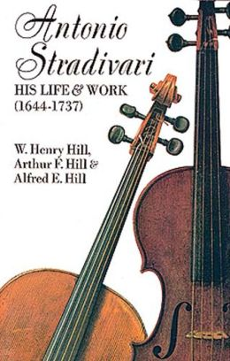Antonio Stradivari: His Life and Work