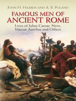 Famous Men of Ancient Rome: Lives of Julius Caesar, Nero, Marcus Aurelius and Others