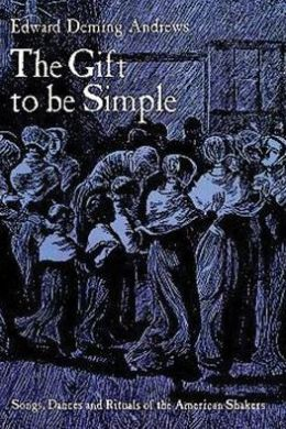 The Gift to be Simple: Songs, Dances, and Rituals of the American Shakers