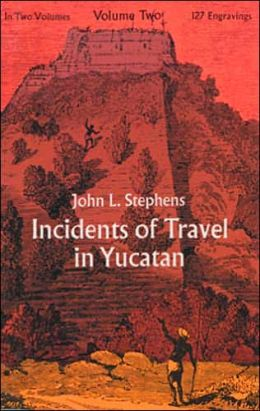 Incidents of Travel in Yucatan, Vol. 2