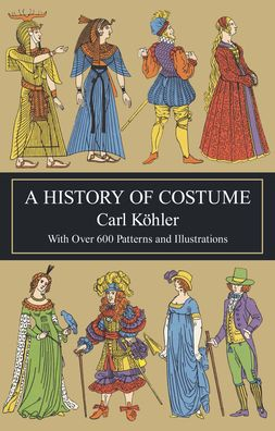 A History of Costume: With Over 600 Patterns and Illustrations