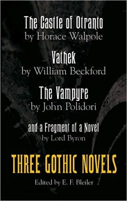 The Castle of Otranto, Vathek, the Vampyre, and a Fragment of a Novel: Three Gothic Novels