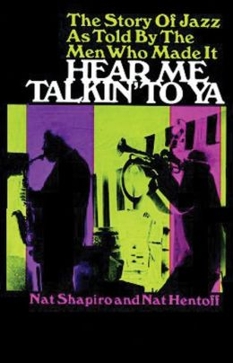 Hear Me Talkin' to Ya: The Story of Jazz by the Men Who Made It