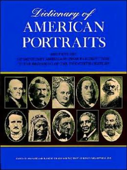 Dictionary of American Portraits: 4000 Pictures of Important Americans from Earliest Times to the Beginning of the Twentieth Century