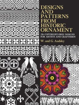 Designs and Patterns from Historic Ornament: 256 Copyright-Free Designs for Artists and Craftsmen
