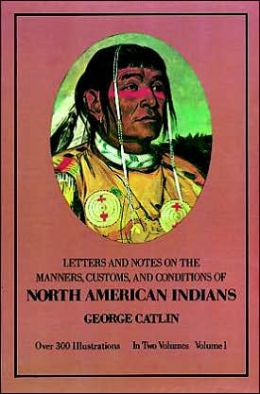 Letters and Notes on the Manners, Customs, and Conditions of the North American
