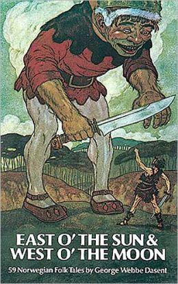 East O' the Sun and West O' the Moon: Fifty-nine Norwegian Folk Tales