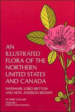 An Illustrated Flora of the Northern United States and Canada: From Newfoundland to the Parallel of the Southern Boundary of Virginia, and from the Atlantic Ocean Westward to the 102d Meridian