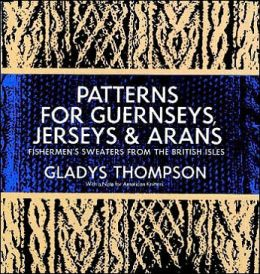 Patterns for Guernseys, Jerseys, & Arans: Fishermen's Sweaters from the British Isles