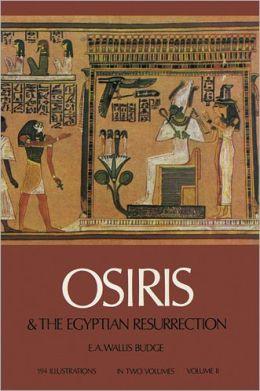 Osiris and the Egyptian Resurrection