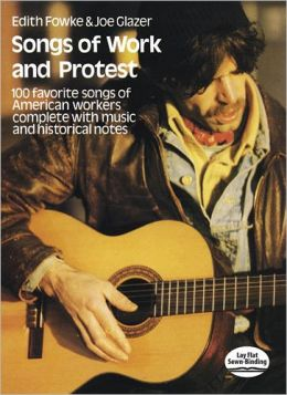 Songs of Work and Protest: 100 Favorite Songs of American Workers, Complete with Music and Historical Notes: (Sheet Music)