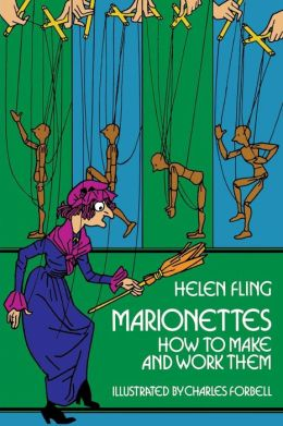 Marionettes; How to Make and Work Them