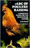 The ABC of Poultry Raising: A Complete Guide for the Beginner or Expert